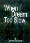 When I Dream Too Slow - Lawrence Miller