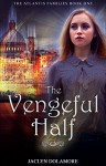 The Vengeful Half (The Atlantis Families Book 1) - Jaclyn Dolamore