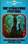 Die stählerne Festung (Harold Sheas Abenteuer Band 3) - L. Sprague de Camp, Fletcher Pratt