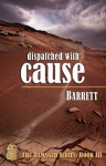 Dispatched with Cause - Barrett