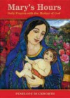 Mary's Hours: Daily Prayers with the Mother of God - Penelope Duckworth