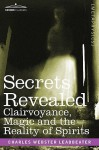 Secrets Revealed: Clairvoyance, Magic and the Reality of Spirits - C.W. Leadbeater