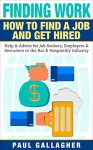 Finding Work: How To Find a Job and Get Hired: Help & Advice for Job Seekers, Employers & Recruiters in the Bar & Hospitality Industry - Paul Gallagher