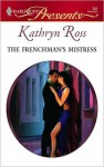 The Frenchman's Mistress - Kathryn Ross