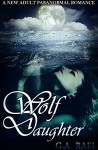 Wolf Daughter: A New Adult Paranormal Romance - G.A. Rael