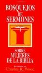 Bosquejos de sermones: Mujeres de la Biblia (Bosquejos de sermones Wood) (Spanish Edition) - Charles R. Wood