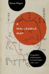 A Malleable Map: Geographies of Restoration in Central Japan, 1600-1912 - Kären E. Wigen