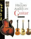 The History of the American Guitar: From 1833 To The Present Day - Tony Bacon