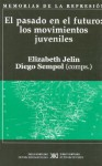 Pasado En El Futuro: Los Movimientos Juveniles, El (Spanish Edition) - Elizabeth Jelin