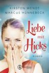 Liebe mit Hicks - Kirsten Wendt, Marcus Hünnebeck
