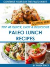 Top 40 Quick, Easy & Delicious Paleo Lunch Recipes (Quick, Easy & Delicious Paleo Diet Recipes) - Karen Tracy