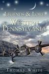 Legends & Lore of Western Pennsylvania - Thomas White