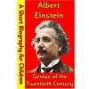 Albert Einstein : Genius of the Twentieth Century (A Short Biography for Children) - Best Children's Biographies