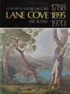 Lane Cove 1788-1895-1970: A North Shore History - Eric Russell
