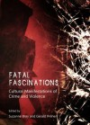 Fatal Fascinations: Cultural Manifestations of Crime and Violence - Suzanne Bray, Gérald Préher