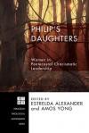 Philip's Daughters: Women in Pentecostal-Charismatic Leadership - Estrelda Alexander, Amos Yong