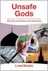 Unsafe Gods: Security, Secularism and Schooling - Lynn Davies