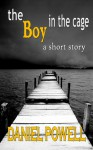 The Boy in the Cage - Daniel Powell