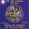 All the Colors We Are: Todos los colores de nuestra piel/The Story of How We Get Our Skin Color - Katie Kissinger, Wernher Krutein