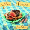Meat and Potatoes: 52 Recipes, from Simple to Sublime - Joan Schwartz