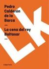 La Cena del Rey Baltasar - Pedro Calderón de la Barca