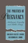The Politics of Pregnancy: Adolescent Sexuality and Public Policy - Annette Lawson, Deborah L. Rhode