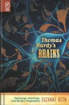 Thomas Hardy�s Brains: Psychology, Neurology, and Hardy�s Imagination - Suzanne Keen