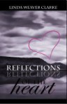 Reflections of the Heart - Linda Weaver Clarke