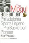 The Mogul: Eddie Gottlieb, Philadelphia Sports Legend and Pro Basketball Pioneer - Rich Westcott