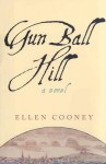 Gun Ball Hill Gun Ball Hill Gun Ball Hill Gun Ball Hill Gun Ball Hill - Ellen Cooney