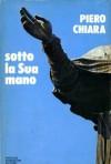 Sotto la sua mano - Piero Chiara