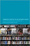 Community Practice in the Network Society: Local Action / Global Interaction - Peter Day, Doug Schuler, Douglas Schuler