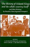 The History of Ashanti Kings and the Whole Country Itself' and Other Writings, by Agyeman Prempeh - Agyeman Prempeh, Nana Agyeman Prempeh Otumfuo, Ivor Wilks, T.C. McCaskie, A. Adu Boahen, Nancy Lawler, E. Akyeampong