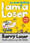 I Am So over Being a Loser (Barry Loser) - Jim Smith