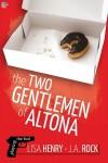 The Two Gentlemen of Altona - Lisa Henry, J.A. Rock