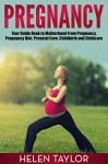 Pregnancy: Your Guide Book to Motherhood From Pregnancy, Pregnancy Diet, Prenatal Care, Childbirth and Childcare (Pregnancy, Pregnancy Books, Pregnancy Guide, Motherhood, Childbirth, Childcarel) - Helen Taylor