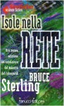 Isole nella rete - Bruce Sterling, Daniele Brolli, Bernardo Cicchetti