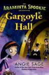 Gargoyle Hall: An Araminta Spookie Adventure - Angie Sage