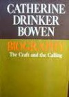 Biography: The Craft and the Calling - Catherine Drinker Bowen
