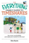 The Everything Family Guide to Timeshares: Buy Smart, Avoid Pitfalls, and Enjoy Your Vacations to the Max! - Kim Kavin