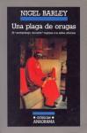 Una Plaga De Orugas: El Antropólogo Inocente Regresa A La Aldea Africana - Nigel Barley