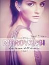 Ritrovarsi: La forza dell'amore - Tiziana Cazziero, Elisabetta Baldan