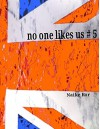 No one likes us # 5 - Naike Ror