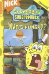Who's Hungry? (Spongebob Squarepants, #11) - Stephen Hillenburg