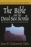 The Bible and the Dead Sea Scrolls: Volume 2, the Dead Sea Scrolls and the Quamran Community - James H. Charlesworth