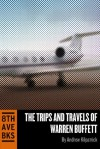 The Trips and Travels of Warren Buffett (Of Permanent Value Short Reads) - Andrew Kilpatrick
