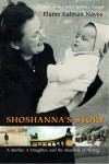 Shoshanna's Story: A Mother, A Daughter, and the Shadows of History - Elaine Kalman Naves