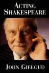 Acting Shakespeare - John Gielgud, John Miller