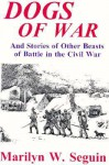 Dogs of War: And Stories of Other Beasts of Battle in the Civil War - Marilyn Seguin, Adolph Caso