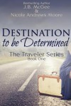 Destination to be Determined - J.B. McGee, Nicole Andrews Moore